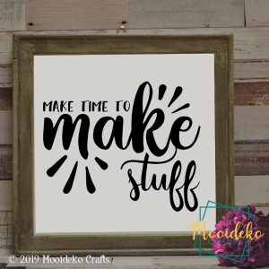 Make time to make stuff Reverse Canvas Sign