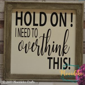 Hold On I Need To Overthink This Reverse Canvas Sign